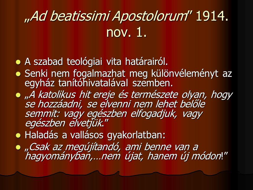 """""""Ad beatissimi Apostolorum"""" 1914. nov. 1. A szabad teológiai vita határairól. A szabad teológiai vita határairól. Senki nem fogalmazhat meg különvélem"""
