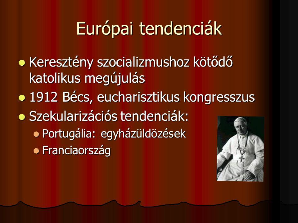 Európai tendenciák Keresztény szocializmushoz kötődő katolikus megújulás Keresztény szocializmushoz kötődő katolikus megújulás 1912 Bécs, eucharisztikus kongresszus 1912 Bécs, eucharisztikus kongresszus Szekularizációs tendenciák: Szekularizációs tendenciák: Portugália: egyházüldözések Portugália: egyházüldözések Franciaország Franciaország