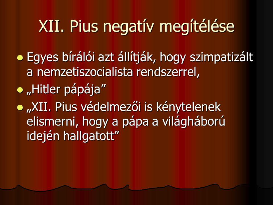 XII. Pius negatív megítélése Egyes bírálói azt állítják, hogy szimpatizált a nemzetiszocialista rendszerrel, Egyes bírálói azt állítják, hogy szimpati