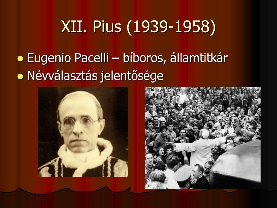 XII. Pius (1939-1958) Eugenio Pacelli – bíboros, államtitkár Eugenio Pacelli – bíboros, államtitkár Névválasztás jelentősége Névválasztás jelentősége