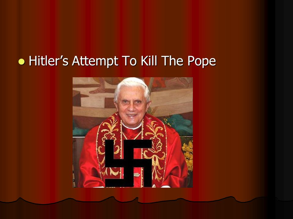Hitler's Attempt To Kill The Pope Hitler's Attempt To Kill The Pope