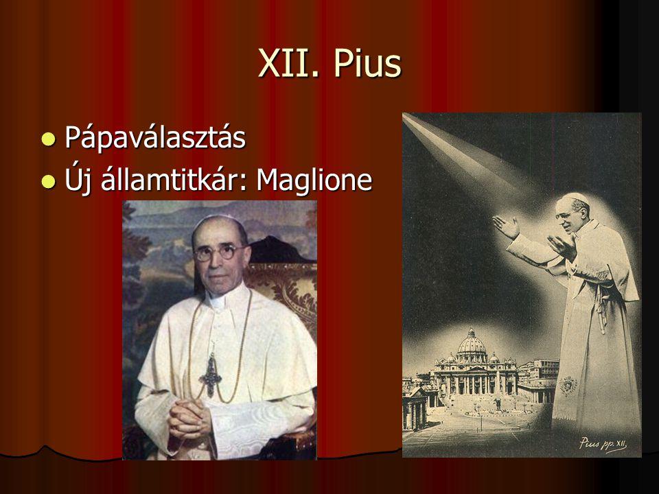 XII. Pius Pápaválasztás Pápaválasztás Új államtitkár: Maglione Új államtitkár: Maglione
