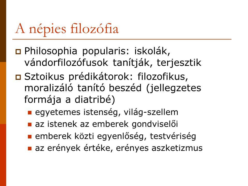 A népies filozófia  Philosophia popularis: iskolák, vándorfilozófusok tanítják, terjesztik  Sztoikus prédikátorok: filozofikus, moralizáló tanító be