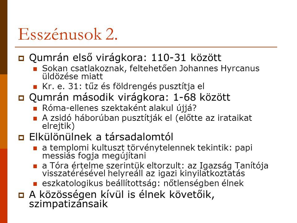 Esszénusok 2.  Qumrán első virágkora: 110-31 között Sokan csatlakoznak, feltehetően Johannes Hyrcanus üldözése miatt Kr. e. 31: tűz és földrengés pus