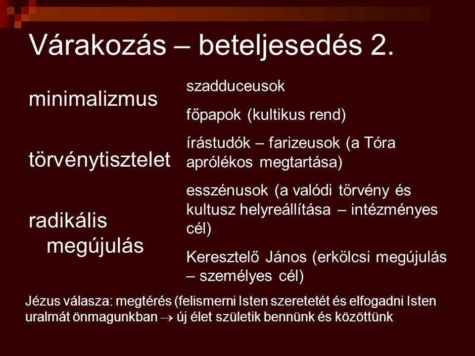 Várakozás – beteljesedés 2. minimalizmus törvénytisztelet radikális megújulás szadduceusok főpapok (kultikus rend) írástudók – farizeusok (a Tóra apró
