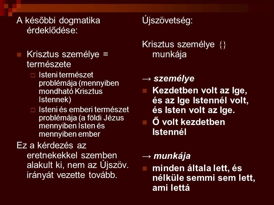 A későbbi dogmatika érdeklődése: Krisztus személye = természete  Isteni természet problémája (mennyiben mondható Krisztus Istennek)  Isteni és ember