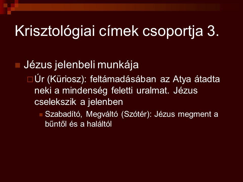 Krisztológiai címek csoportja 3. Jézus jelenbeli munkája  Úr (Küriosz): feltámadásában az Atya átadta neki a mindenség feletti uralmat. Jézus cseleks