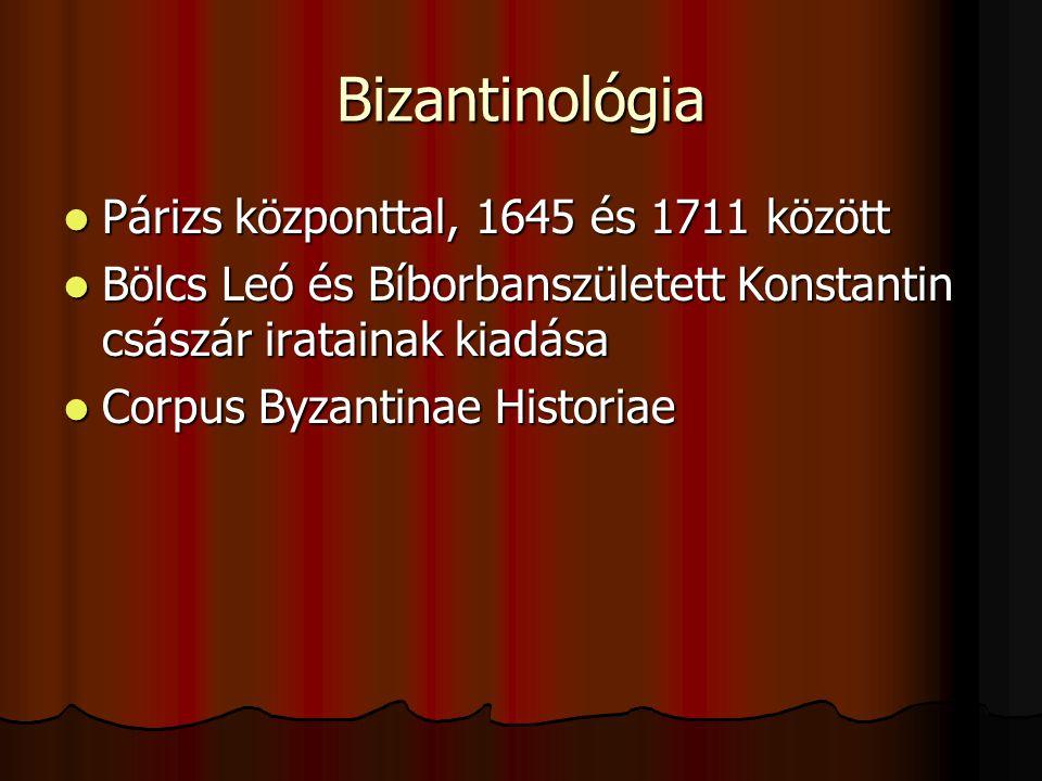 Bizantinológia Párizs központtal, 1645 és 1711 között Párizs központtal, 1645 és 1711 között Bölcs Leó és Bíborbanszületett Konstantin császár iratain