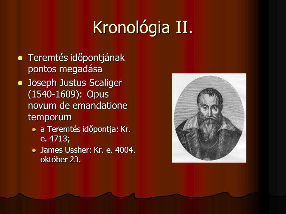 Kronológia II. Teremtés időpontjának pontos megadása Teremtés időpontjának pontos megadása Joseph Justus Scaliger (1540-1609): Opus novum de emandatio