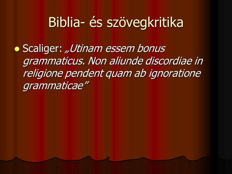 """Biblia- és szövegkritika Scaliger: """"Utinam essem bonus grammaticus. Non aliunde discordiae in religione pendent quam ab ignoratione grammaticae"""" Scali"""
