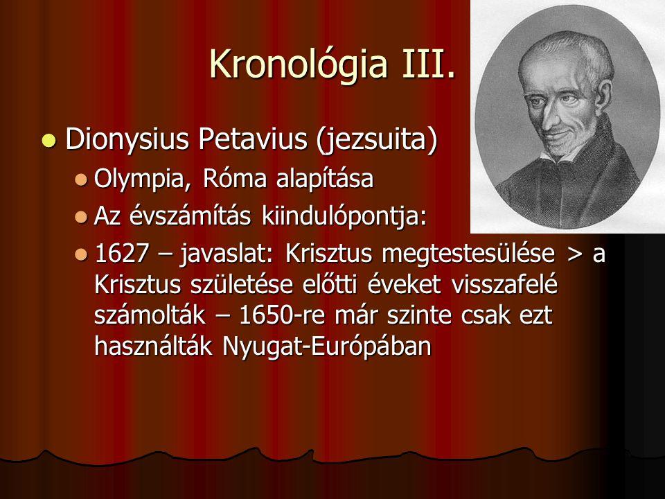 Kronológia III. Dionysius Petavius (jezsuita) Dionysius Petavius (jezsuita) Olympia, Róma alapítása Olympia, Róma alapítása Az évszámítás kiindulópont