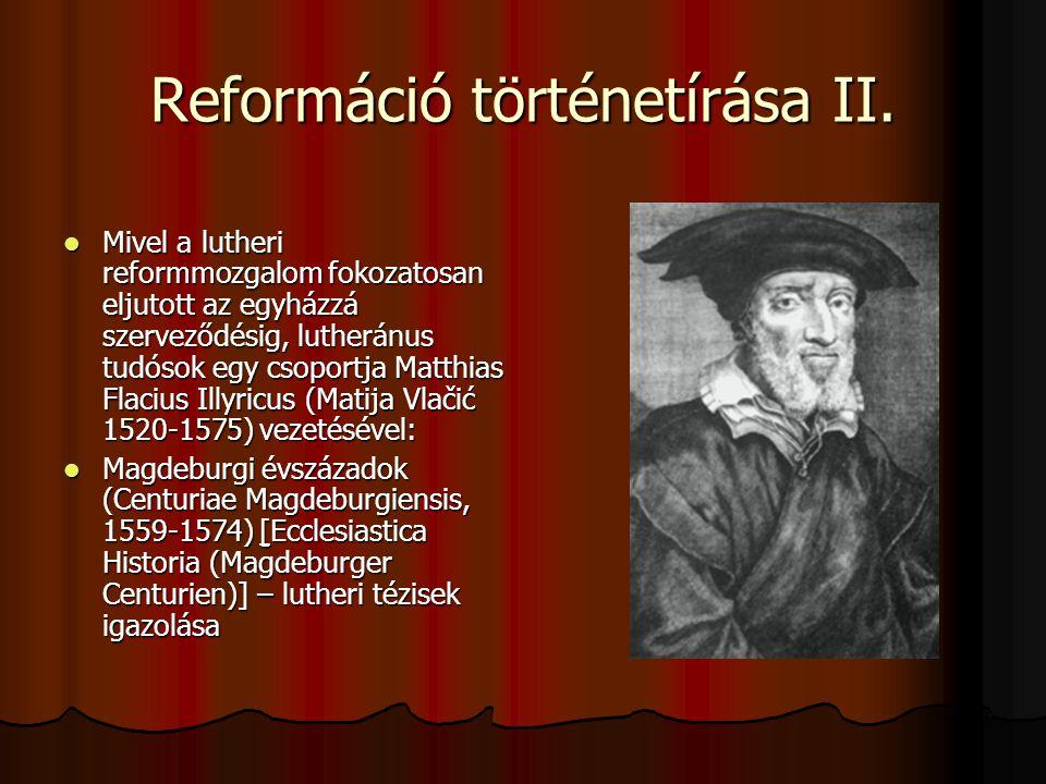 Reformáció történetírása II. Mivel a lutheri reformmozgalom fokozatosan eljutott az egyházzá szerveződésig, lutheránus tudósok egy csoportja Matthias
