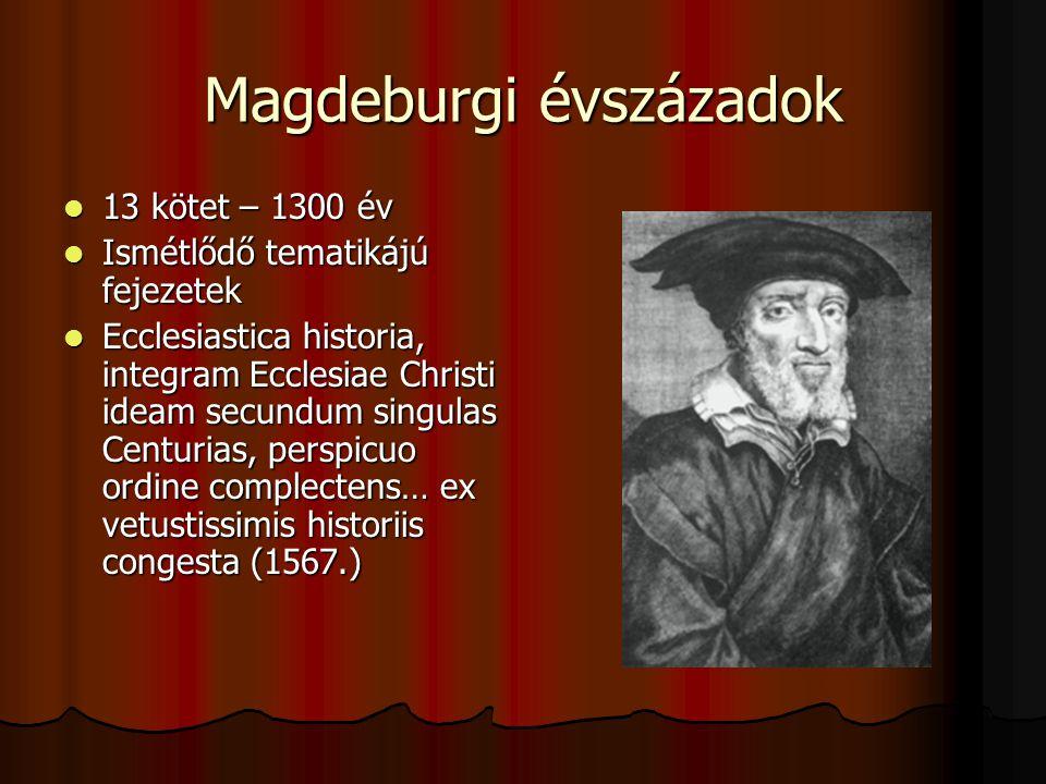 Magdeburgi évszázadok 13 kötet – 1300 év 13 kötet – 1300 év Ismétlődő tematikájú fejezetek Ismétlődő tematikájú fejezetek Ecclesiastica historia, inte