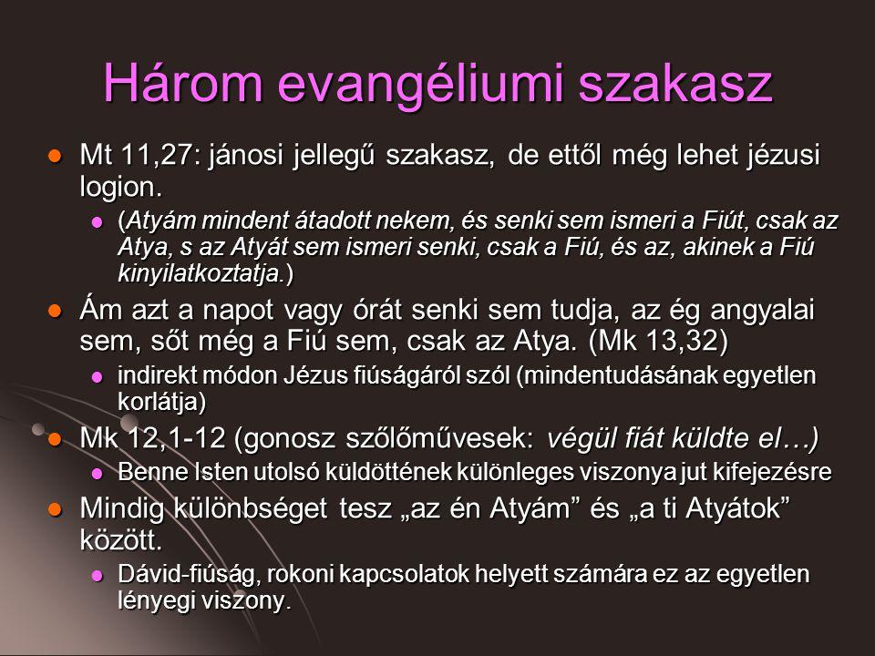 Három evangéliumi szakasz Mt 11,27: jánosi jellegű szakasz, de ettől még lehet jézusi logion.