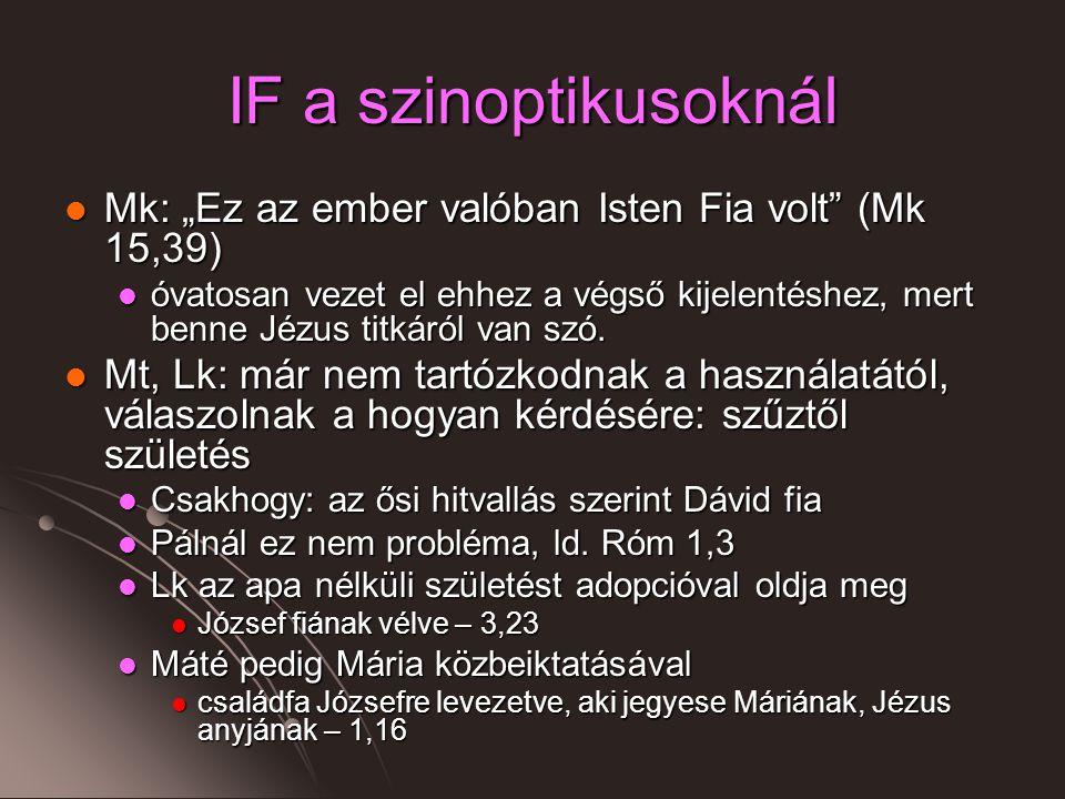 """IF a szinoptikusoknál Mk: """"Ez az ember valóban Isten Fia volt (Mk 15,39) Mk: """"Ez az ember valóban Isten Fia volt (Mk 15,39) óvatosan vezet el ehhez a végső kijelentéshez, mert benne Jézus titkáról van szó."""