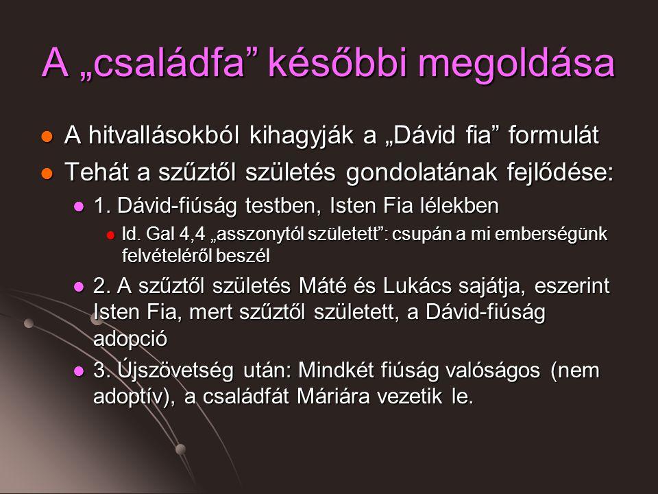 """A """"családfa későbbi megoldása A hitvallásokból kihagyják a """"Dávid fia formulát A hitvallásokból kihagyják a """"Dávid fia formulát Tehát a szűztől születés gondolatának fejlődése: Tehát a szűztől születés gondolatának fejlődése: 1."""