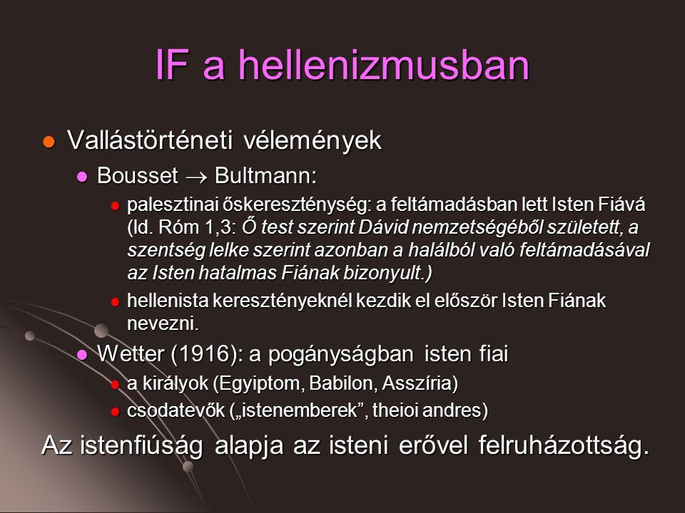 IF a hellenizmusban Vallástörténeti vélemények Vallástörténeti vélemények Bousset  Bultmann: Bousset  Bultmann: palesztinai őskereszténység: a feltámadásban lett Isten Fiává (ld.