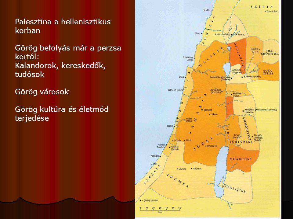 Palesztina a hellenisztikus korban Görög befolyás már a perzsa kortól: Kalandorok, kereskedők, tudósok Görög városok Görög kultúra és életmód terjedés