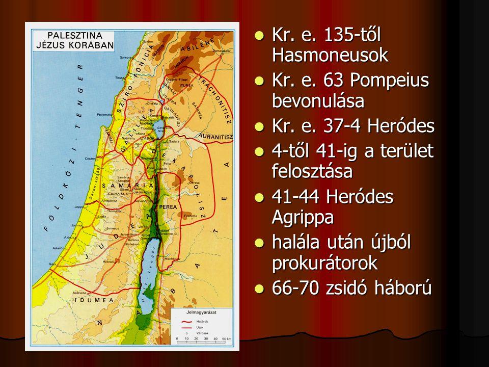 Kr. e. 135-től Hasmoneusok Kr. e. 135-től Hasmoneusok Kr. e. 63 Pompeius bevonulása Kr. e. 63 Pompeius bevonulása Kr. e. 37-4 Heródes Kr. e. 37-4 Heró