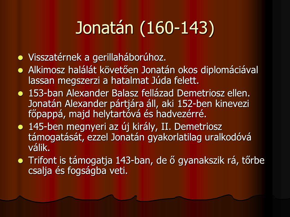 Jonatán (160-143) Visszatérnek a gerillaháborúhoz. Visszatérnek a gerillaháborúhoz. Alkimosz halálát követően Jonatán okos diplomáciával lassan megsze
