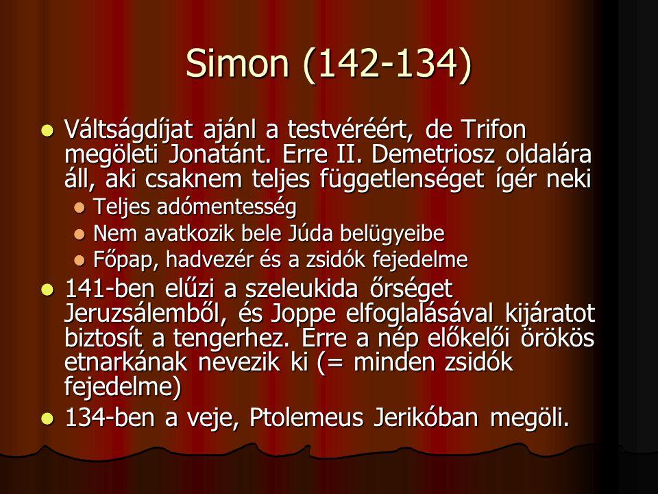 Simon (142-134) Váltságdíjat ajánl a testvéréért, de Trifon megöleti Jonatánt. Erre II. Demetriosz oldalára áll, aki csaknem teljes függetlenséget ígé