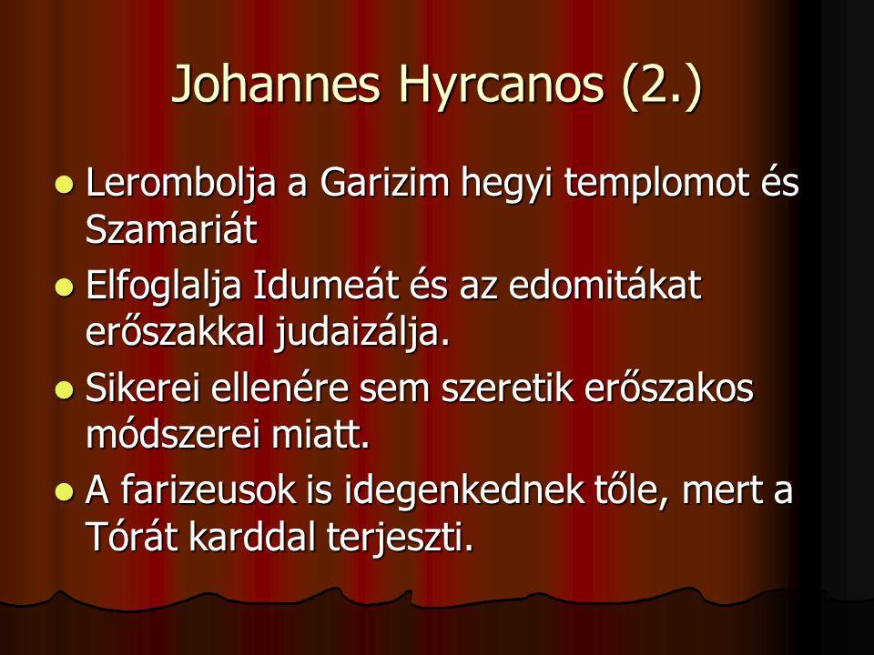Johannes Hyrcanos (2.) Lerombolja a Garizim hegyi templomot és Szamariát Lerombolja a Garizim hegyi templomot és Szamariát Elfoglalja Idumeát és az ed