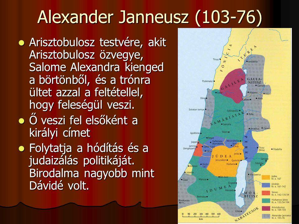 Alexander Janneusz (103-76) Arisztobulosz testvére, akit Arisztobulosz özvegye, Salome Alexandra kienged a börtönből, és a trónra ültet azzal a feltét