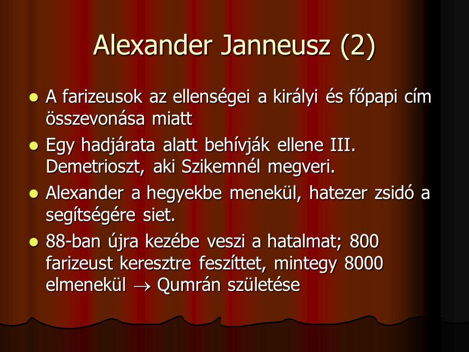 Alexander Janneusz (2) A farizeusok az ellenségei a királyi és főpapi cím összevonása miatt A farizeusok az ellenségei a királyi és főpapi cím összevo