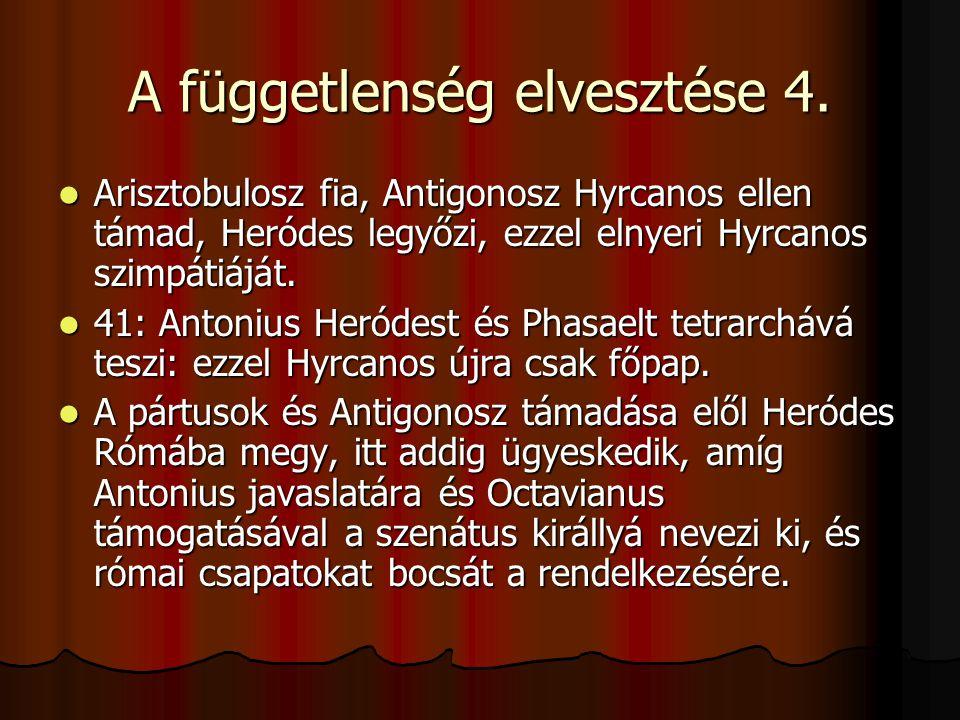 A függetlenség elvesztése 4. Arisztobulosz fia, Antigonosz Hyrcanos ellen támad, Heródes legyőzi, ezzel elnyeri Hyrcanos szimpátiáját. Arisztobulosz f