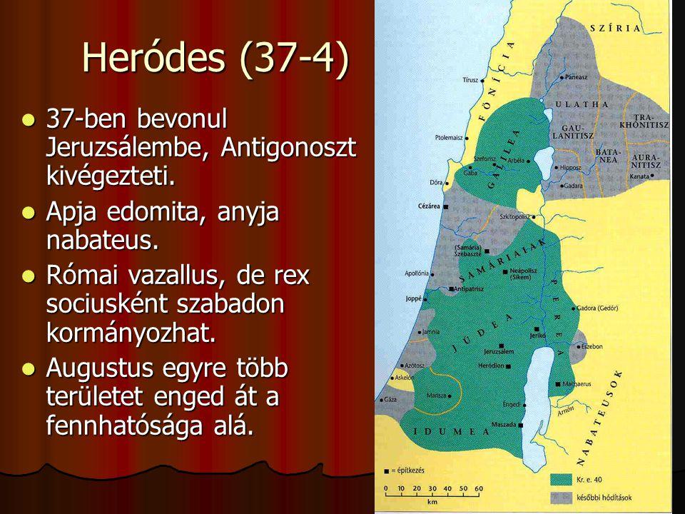 Heródes (37-4) 37-ben bevonul Jeruzsálembe, Antigonoszt kivégezteti. 37-ben bevonul Jeruzsálembe, Antigonoszt kivégezteti. Apja edomita, anyja nabateu