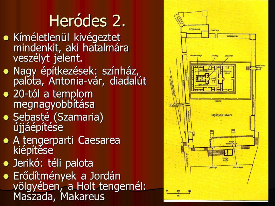 Heródes 2. Kíméletlenül kivégeztet mindenkit, aki hatalmára veszélyt jelent. Kíméletlenül kivégeztet mindenkit, aki hatalmára veszélyt jelent. Nagy ép