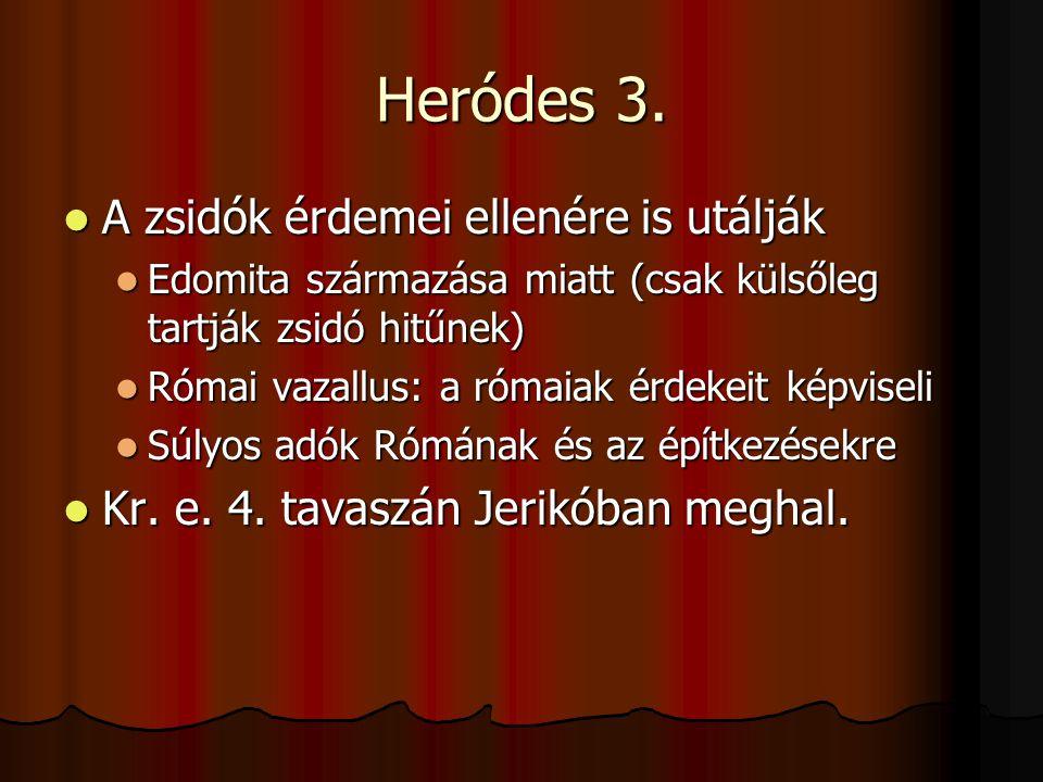 Heródes 3. A zsidók érdemei ellenére is utálják A zsidók érdemei ellenére is utálják Edomita származása miatt (csak külsőleg tartják zsidó hitűnek) Ed