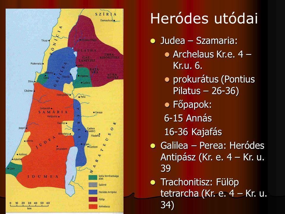 Judea – Szamaria: Judea – Szamaria: Archelaus Kr.e. 4 – Kr.u. 6. Archelaus Kr.e. 4 – Kr.u. 6. prokurátus (Pontius Pilatus – 26-36) prokurátus (Pontius