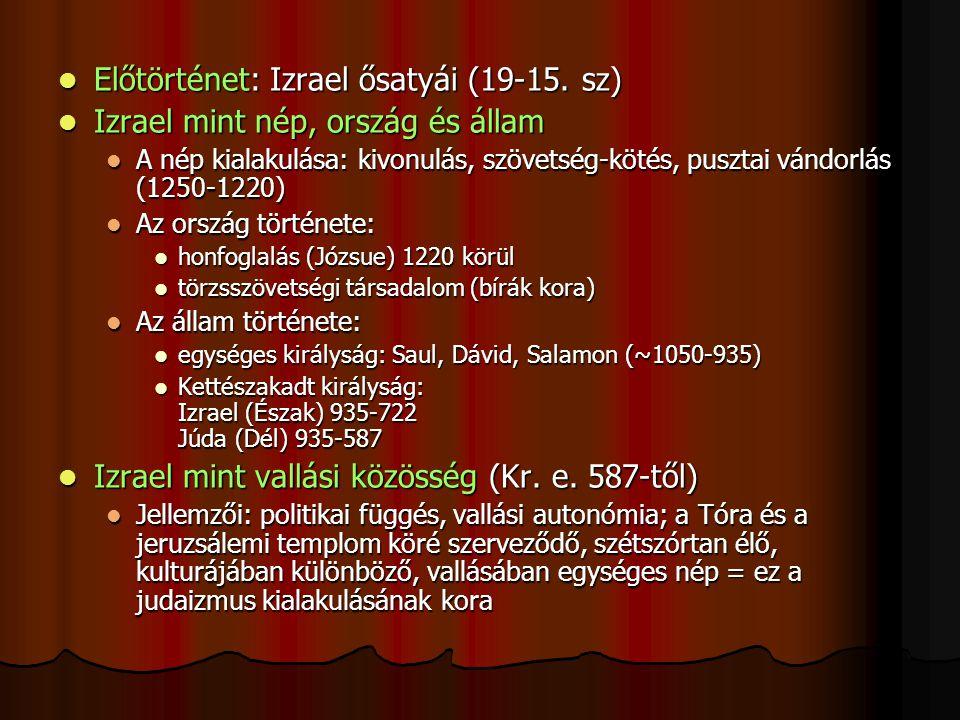 Előtörténet: Izrael ősatyái (19-15. sz) Előtörténet: Izrael ősatyái (19-15. sz) Izrael mint nép, ország és állam Izrael mint nép, ország és állam A né