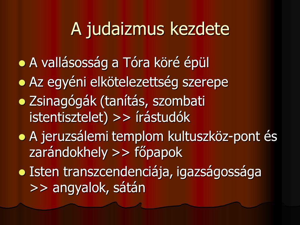 A judaizmus kezdete A vallásosság a Tóra köré épül A vallásosság a Tóra köré épül Az egyéni elkötelezettség szerepe Az egyéni elkötelezettség szerepe