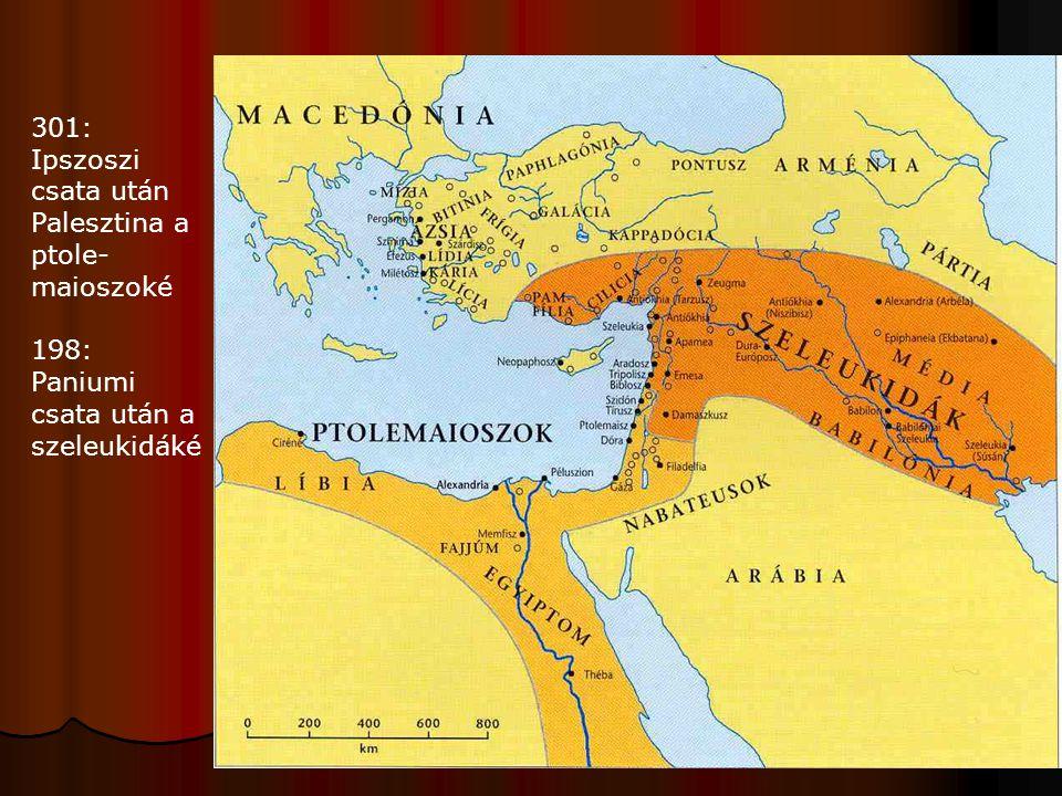 301: Ipszoszi csata után Palesztina a ptole- maioszoké 198: Paniumi csata után a szeleukidáké