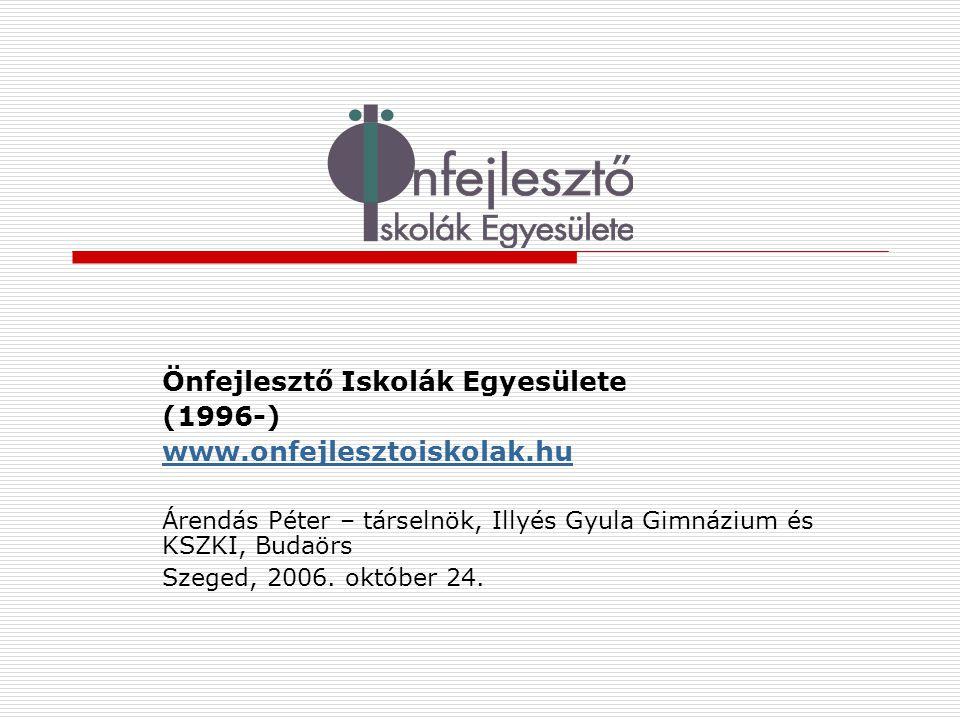 Önfejlesztő Iskolák Egyesülete (1996-) www.onfejlesztoiskolak.hu Árendás Péter – társelnök, Illyés Gyula Gimnázium és KSZKI, Budaörs Szeged, 2006.