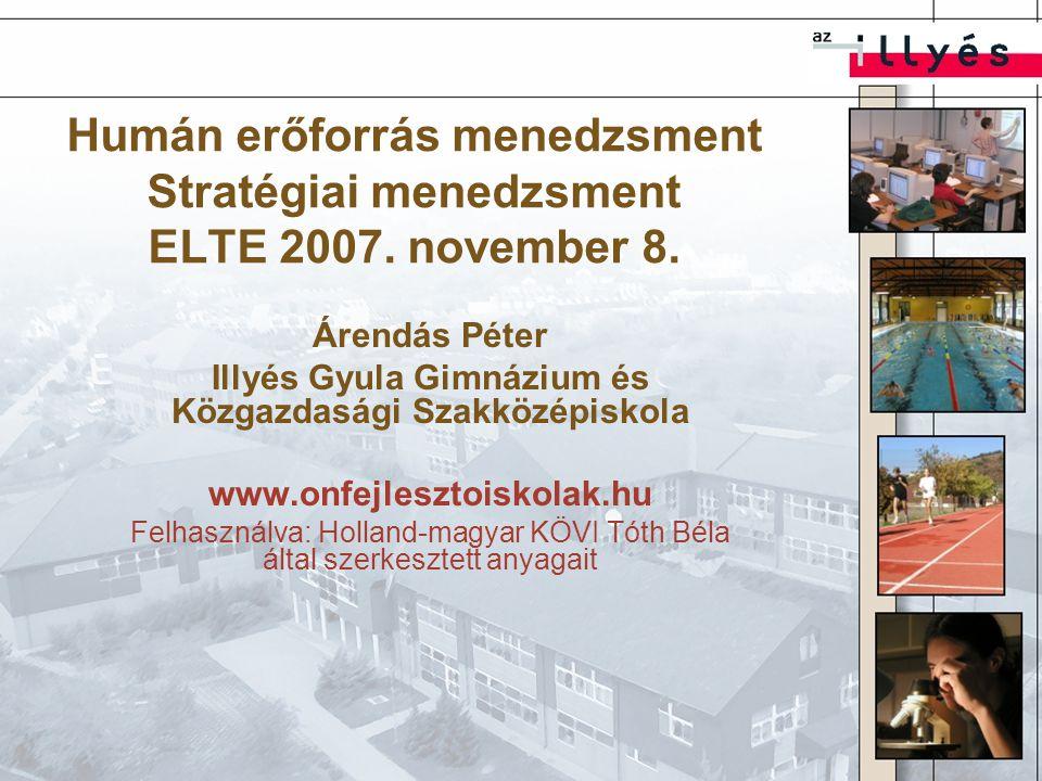 Humán erőforrás menedzsment Stratégiai menedzsment ELTE 2007. november 8. Árendás Péter Illyés Gyula Gimnázium és Közgazdasági Szakközépiskola www.onf