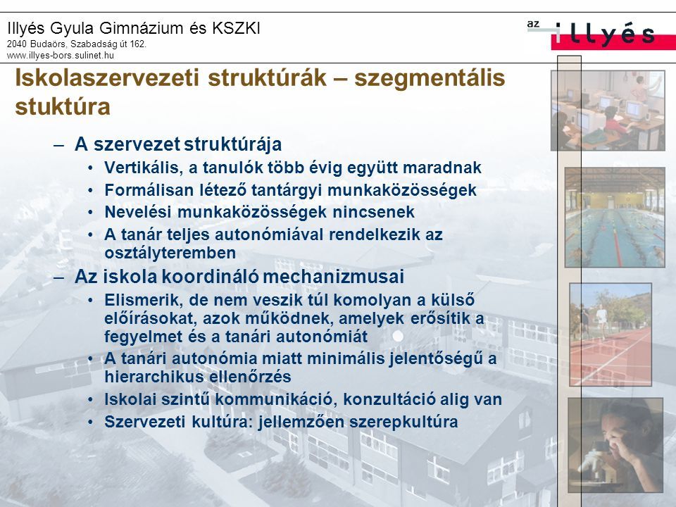 Illyés Gyula Gimnázium és KSZKI 2040 Budaörs, Szabadság út 162. www.illyes-bors.sulinet.hu Iskolaszervezeti struktúrák – szegmentális stuktúra –A szer