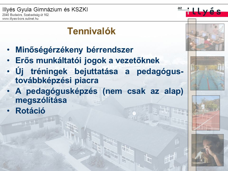 Illyés Gyula Gimnázium és KSZKI 2040 Budaörs, Szabadság út 162. www.illyes-bors.sulinet.hu Tennivalók Minőségérzékeny bérrendszer Erős munkáltatói jog