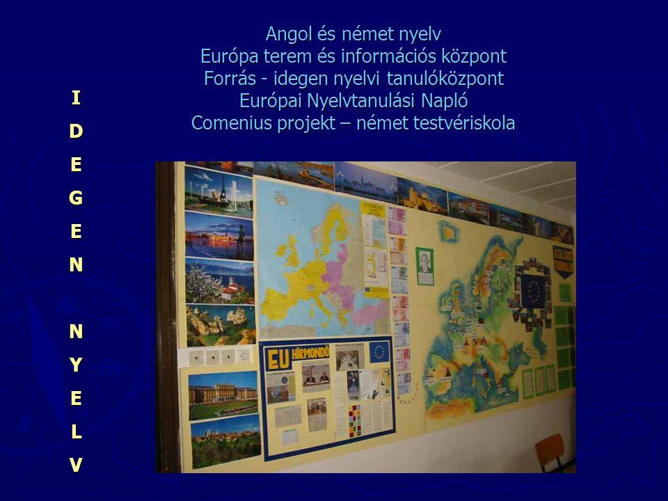 Angol és német nyelv Európa terem és információs központ Forrás - idegen nyelvi tanulóközpont Európai Nyelvtanulási Napló Comenius projekt – német testvériskola IDEGENNYELV