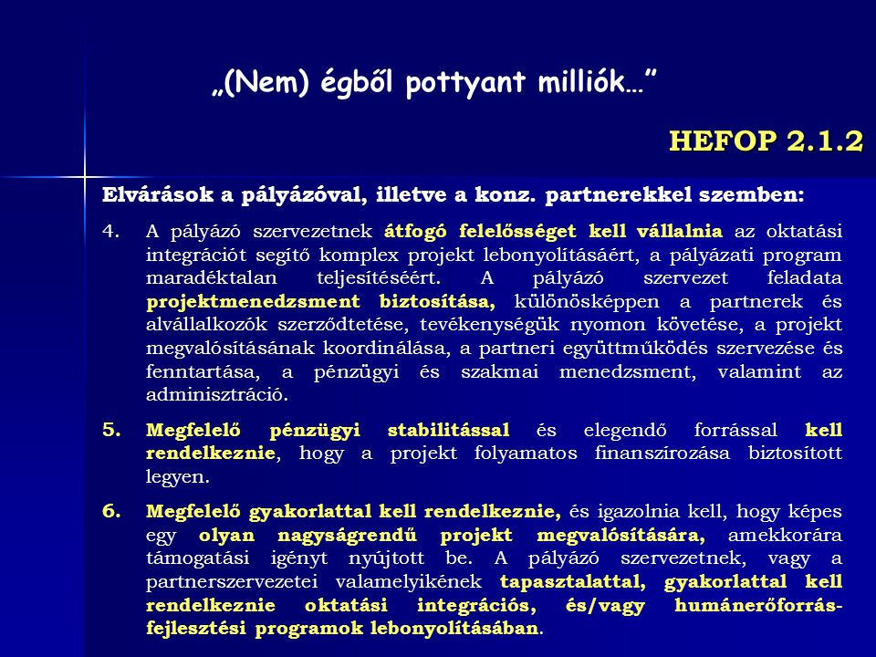 HEFOP 2.1.2 Elvárások a pályázóval, illetve a konz. partnerekkel szemben: 4.A pályázó szervezetnek átfogó felelősséget kell vállalnia az oktatási inte