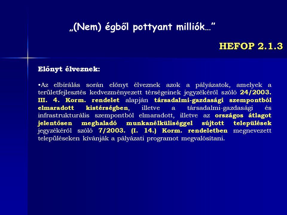 HEFOP 2.1.3 Előnyt élveznek: Az elbírálás során előnyt élveznek azok a pályázatok, amelyek a területfejlesztés kedvezményezett térségeinek jegyzékéről