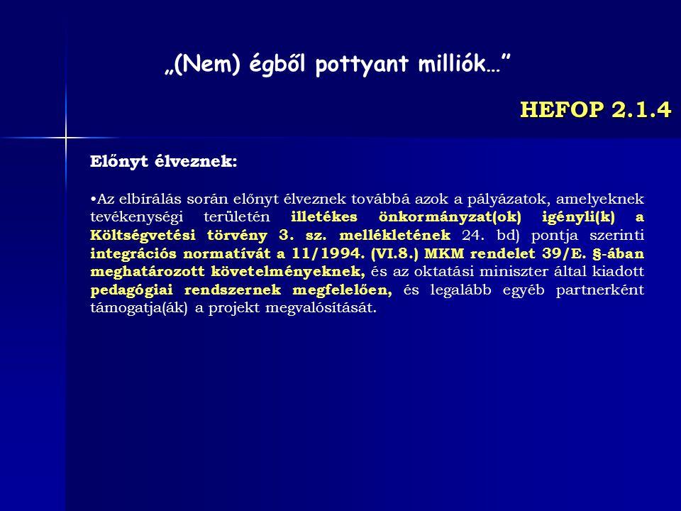 HEFOP 2.1.4 Előnyt élveznek: Az elbírálás során előnyt élveznek továbbá azok a pályázatok, amelyeknek tevékenységi területén illetékes önkormányzat(ok