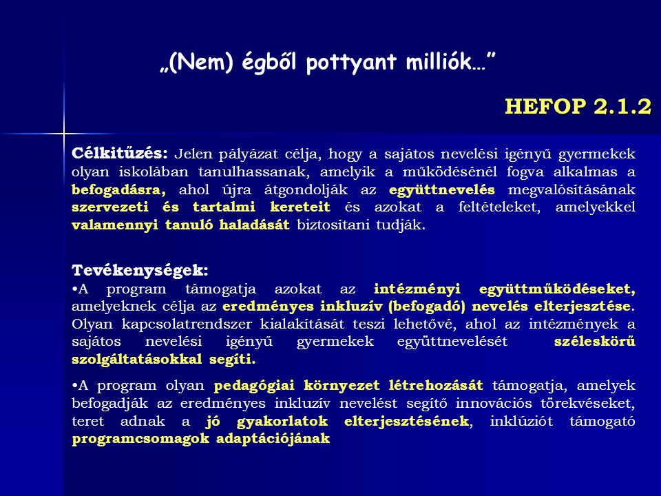 HEFOP 2.1.2 Célkitűzés: Jelen pályázat célja, hogy a sajátos nevelési igényű gyermekek olyan iskolában tanulhassanak, amelyik a működésénél fogva alka