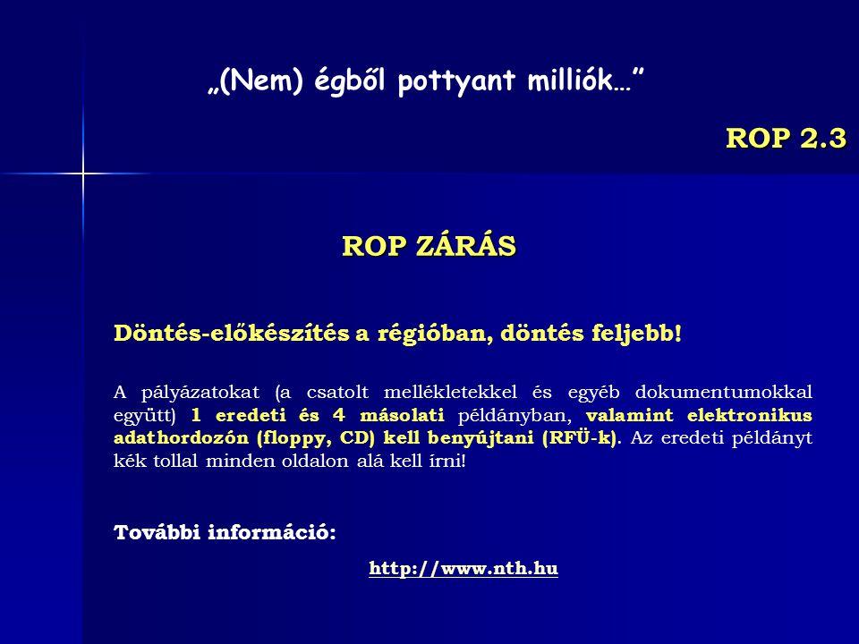 ROP 2.3 Döntés-előkészítés a régióban, döntés feljebb! A pályázatokat (a csatolt mellékletekkel és egyéb dokumentumokkal együtt) 1 eredeti és 4 másola