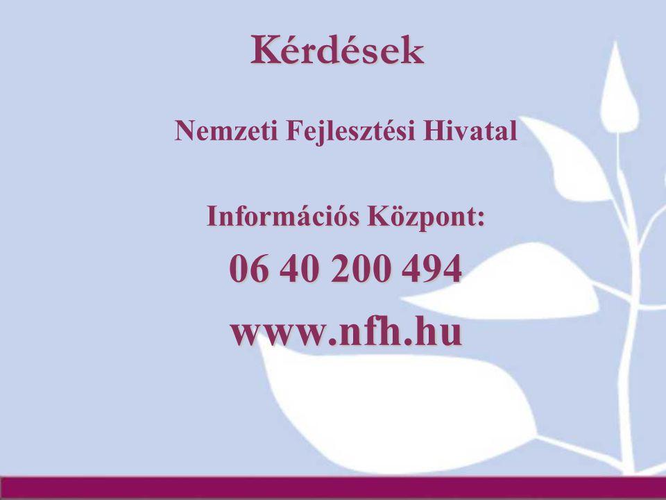 Kérdések Nemzeti Fejlesztési Hivatal Információs Központ: 06 40 200 494 www.nfh.hu