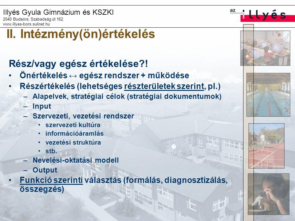 Illyés Gyula Gimnázium és KSZKI 2040 Budaörs, Szabadság út 162. www.illyes-bors.sulinet.hu II. Intézmény(ön)értékelés Rész/vagy egész értékelése?! Öné