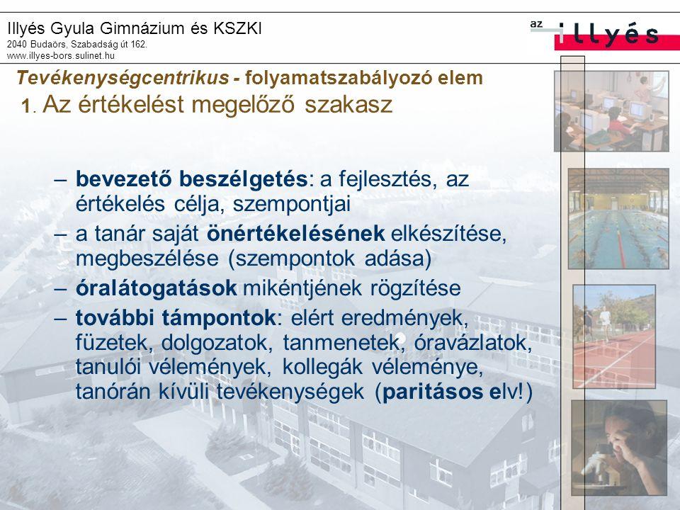 Illyés Gyula Gimnázium és KSZKI 2040 Budaörs, Szabadság út 162. www.illyes-bors.sulinet.hu Tevékenységcentrikus - folyamatszabályozó elem 1. Az értéke