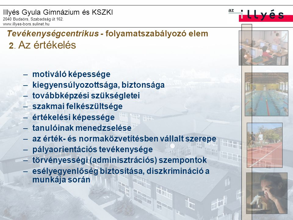 Illyés Gyula Gimnázium és KSZKI 2040 Budaörs, Szabadság út 162. www.illyes-bors.sulinet.hu Tevékenységcentrikus - folyamatszabályozó elem 2. Az értéke
